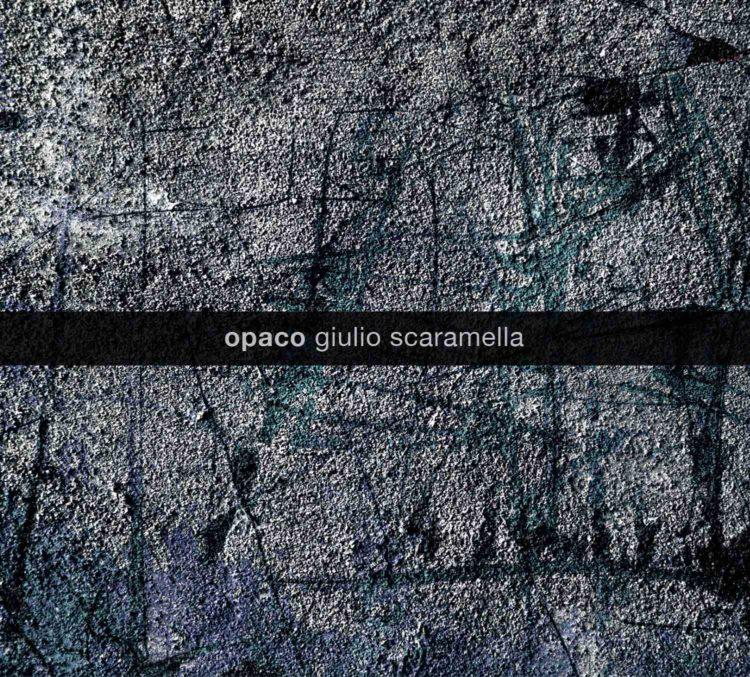 Giulio Scaramella, «Opaco»