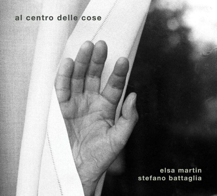 Elsa Martin, Stefano Battaglia, «Al centro delle cose»,
